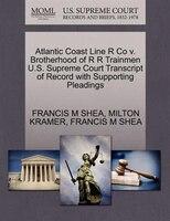 Atlantic Coast Line R Co V. Brotherhood Of R R Trainmen U.s. Supreme Court Transcript Of Record With Supporting Pleadings