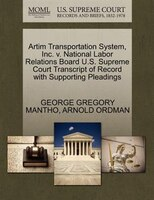 Artim Transportation System, Inc. V. National Labor Relations Board U.s. Supreme Court Transcript Of Record With Supporting Pleadi