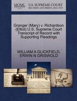 Granger (mary) V. Richardson (elliot) U.s. Supreme Court Transcript Of Record With Supporting Pleadings