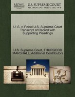 U. S. V. Robel U.s. Supreme Court Transcript Of Record With Supporting Pleadings