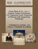 Chas Pfizer & Co., Inc. V. Federal Trade Commission U.s. Supreme Court Transcript Of Record With Supporting Pleadings