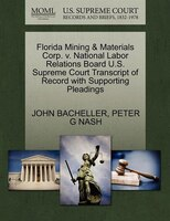 Florida Mining & Materials Corp. V. National Labor Relations Board U.s. Supreme Court Transcript Of Record With Supporting