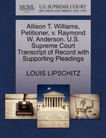 Allison T. Williams, Petitioner, V. Raymond W. Anderson. U.s. Supreme Court Transcript Of Record With Supporting Pleadings