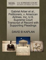 Gabriel Arber Et Al., Petitioners, V. American Airlines, Inc. U.s. Supreme Court Transcript Of Record With Supporting Pleadings