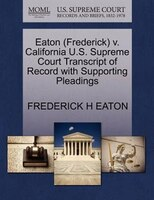 Eaton (frederick) V. California U.s. Supreme Court Transcript Of Record With Supporting Pleadings