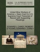 United Mine Workers Of America V. Dean Coal Co U.s. Supreme Court Transcript Of Record With Supporting Pleadings