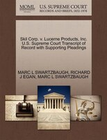 Skil Corp. V. Lucerne Products, Inc. U.s. Supreme Court Transcript Of Record With Supporting Pleadings