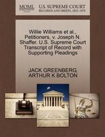 Willie Williams Et Al., Petitioners, V. Joseph N. Shaffer. U.s. Supreme Court Transcript Of Record With Supporting Pleadings