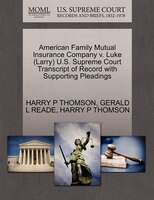 American Family Mutual Insurance Company V. Luke (larry) U.s. Supreme Court Transcript Of Record With Supporting Pleadings