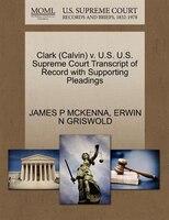 Clark (calvin) V. U.s. U.s. Supreme Court Transcript Of Record With Supporting Pleadings