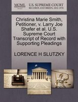 Christina Marie Smith, Petitioner, V. Larry Joe Shafer Et Al. U.s. Supreme Court Transcript Of Record With Supporting Pleadings
