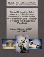 Robert R. London, Rufus Jones And Julius Cottman, Petitioners, V. United States. U.s. Supreme Court Transcript Of Record With Supp