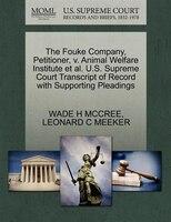 The Fouke Company, Petitioner, V. Animal Welfare Institute Et Al. U.s. Supreme Court Transcript Of Record With Supporting Pleading