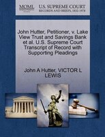 John Hutter, Petitioner, V. Lake View Trust And Savings Bank Et Al. U.s. Supreme Court Transcript Of Record With Supporting Pleadi