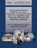 Forest Lawn Memorial Gardens, Inc., Et Al., Petitioners, V. George E. Ayres Et Al. U.s. Supreme Court Transcript Of Record With Su