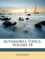 Automobile Topics, Volume 18