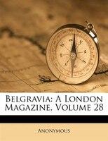 Belgravia: A London Magazine, Volume 28