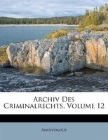 Archiv Des Criminalrechts, Volume 12