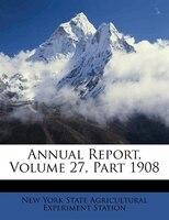 Annual Report, Volume 27, Part 1908