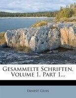 Gesammelte Schriften, Volume 1, Part 1...
