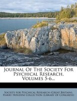 Journal Of The Society For Psychical Research, Volumes 5-6...
