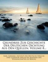 Grundriss Zur Geschichte Der Deutschen Dichtung Aus Den Quellen, Volume 8...