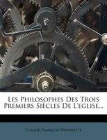Les Philosophes Des Trois Premiers Siècles De L'eglise...
