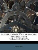 Meisterlieder Der Kolmarer Handschrift Herausgegeben...