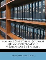 Madame Swetchine, Journal De Sa Conversation, Méditation Et Prières...