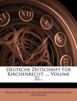 Deutsche Zeitschrift F3r Kirchenrecht ..., Volume 22...