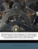 Dissertation Historique Et Politique Sur La Population Des Anciens Temps ComparÚe Avec Celle Du NPtre...