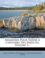 Memoires Pour Servir A L'histoire Des Insectes, Volume 3...