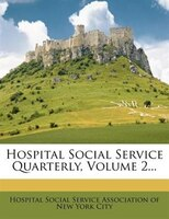 Hospital Social Service Quarterly, Volume 2...