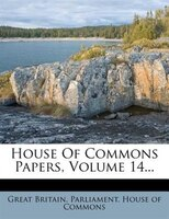 House Of Commons Papers, Volume 14...