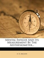 Mental Fatigue And Its Measurement By The Aesthesiometer...