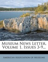 Museum News Letter, Volume 1, Issues 3-9...