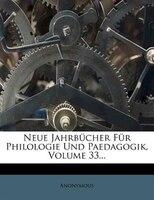 Neue Jahrbücher Für Philologie Und Paedagogik, Volume 33...