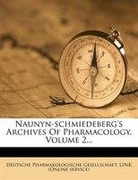 Naunyn-schmiedeberg's Archives Of Pharmacology, Volume 2...
