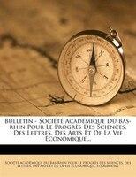 Bulletin - SociÚtÚ AcadÚmique Du Bas-rhin Pour Le ProgrThs Des Sciences, Des Lettres, Des Arts Et De La Vie