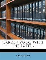 Garden Walks With The Poets...