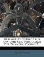 Gesammelte Beiträge Zur Anatomie Und Physiologie Der Pflanzen, Volume 2...