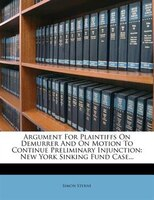 Argument For Plaintiffs On Demurrer And On Motion To Continue Preliminary Injunction: New York Sinking Fund Case...