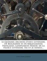 Le Quérard, Archives D'hist. Littéraire, De Biographie Et De Bibliographie Françaises. Complément