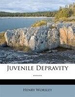 Juvenile Depravity ......