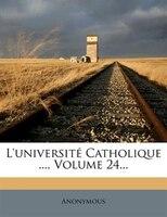 L'université Catholique ..., Volume 24...