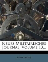 Neues Militairisches Journal, Volume 13...