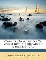 Carnegie Institution Of Washington Publication, Issues 155-157...