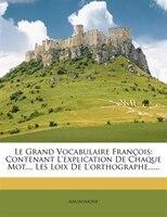 Le Grand Vocabulaire François: Contenant L'explication De Chaque Mot..., Les Loix De L'orthographe......