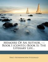 Memoirs Of An Author. --: Book I (contd.) Book Ii: The Literary Life...