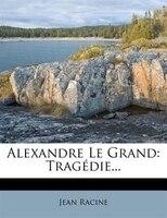 Alexandre Le Grand: Tragédie...